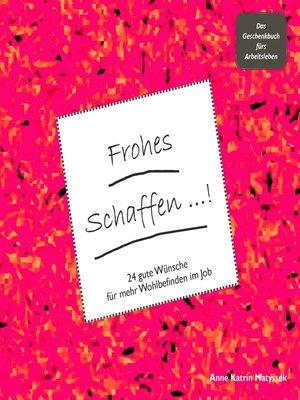 cover image of Frohes Schaffen!--Das Geschenkbuch fürs Arbeitsleben