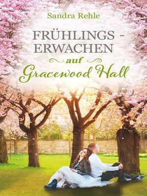 cover image of Frühlingserwachen auf Gracewood Hall