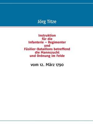 cover image of Instruktion für die Infanterie – Regimenter und Füsilier-Bataillons betreffend die Mannszucht und Ordnung im Felde