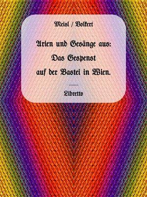 cover image of Arien und Gesänge aus--Das Gespenst auf der Bastei in Wien.