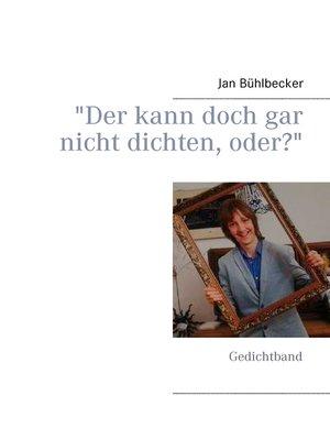 """cover image of """"Der kann doch gar nicht dichten, oder?"""""""