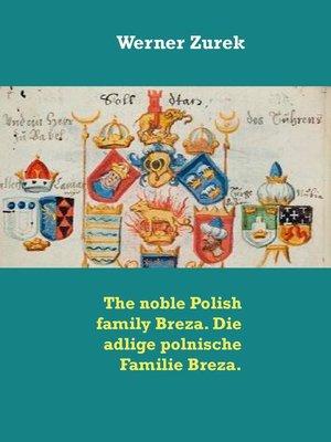 cover image of The noble Polish family Breza. Die adlige polnische Familie Breza.