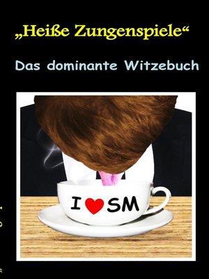 """cover image of """"Heisse Zungenspiele"""" Das dominante Witzebuch"""