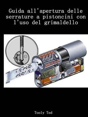 cover image of Guida all'apertura delle serrature a pistoncini con l'uso del grimaldello