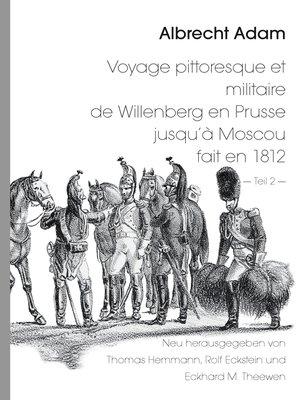 cover image of Albrecht Adam--Voyage pittoresque et militaire de Willenberg en Prusse jusqu'à Moscou fait en 1812--Teil 2 -