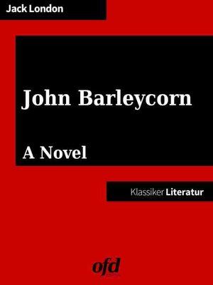 cover image of John Barleycorn or Alcoholic Memoirs