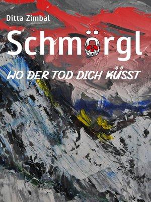 cover image of Schmörgl. Wo der Tod dich küsst
