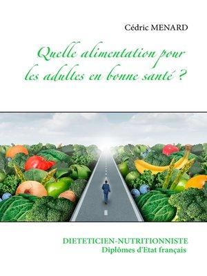 cover image of Quelle alimentation pour l'adulte en bonne santé ?