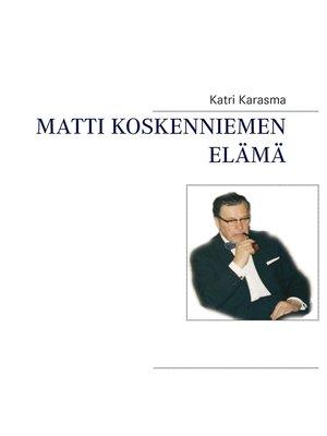 cover image of Matti Koskenniemen elämä