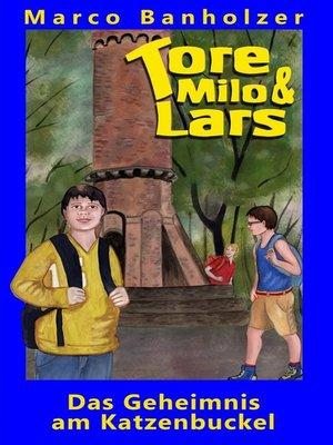 cover image of Tore, Milo & Lars--Das Geheimnis am Katzenbuckel