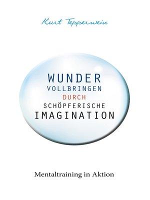 cover image of Wunder vollbringen durch schöpferische Imagination