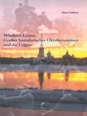 cover image of Wladimir Lenins Großer Sozialistischer Oktoberumsturz und die Folgen