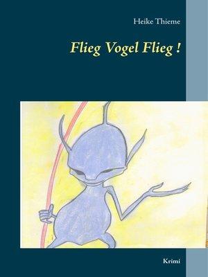 cover image of Flieg Vogel Flieg!
