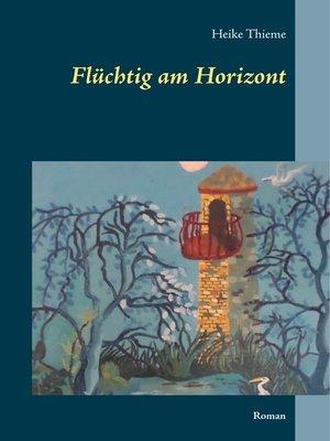 cover image of Flüchtig am Horizont