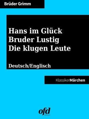 cover image of Hans im Glück--Bruder Lustig--Die klugen Leute