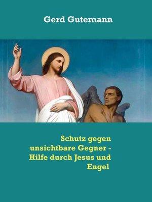 cover image of Schutz gegen unsichtbare Gegner--Hilfe durch Jesus und Engel