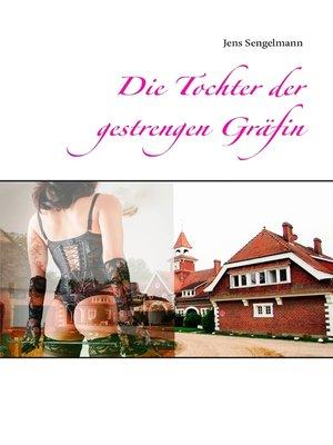 cover image of Die Tochter der gestrengen Gräfin