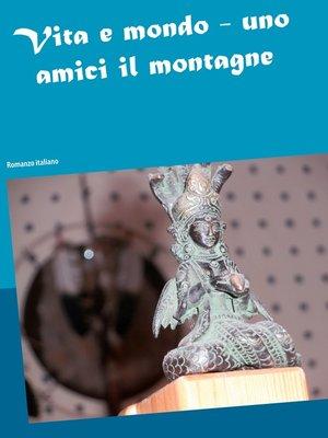cover image of Vita e mondo--uno amici il montagne