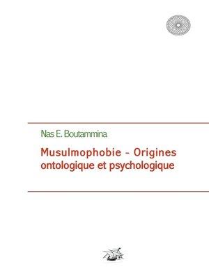 cover image of Musulmophobie--Origines ontologique et psychologique