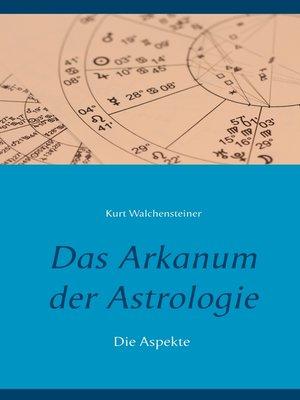 cover image of Das Arkanum der Astrologie--die Aspekte