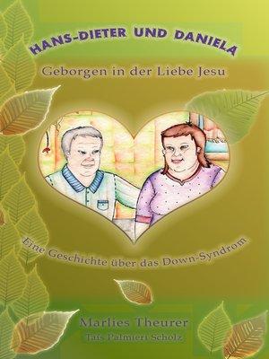 cover image of Hans-Dieter und Daniela--geborgen in der Liebe Jesu