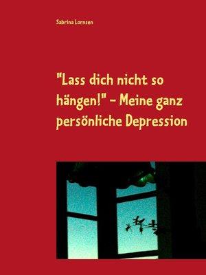"""cover image of """"Lass dich nicht so hängen""""--meine ganz persönliche Depression"""