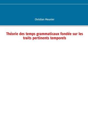 cover image of Théorie des temps grammaticaux fondée sur les traits pertinents temporels