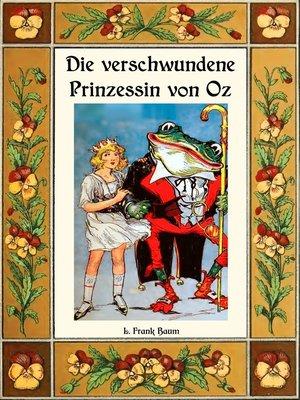 cover image of Die verschwundene Prinzessin von Oz--Die Oz-Bücher Band 11