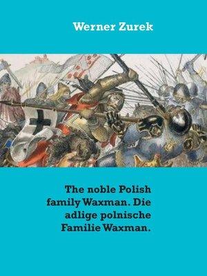 cover image of The noble Polish family Waxman. Die adlige polnische Familie Waxman.