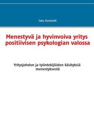 cover image of Menestyvä ja hyvinvoiva yritys positiivisen psykologian valossa