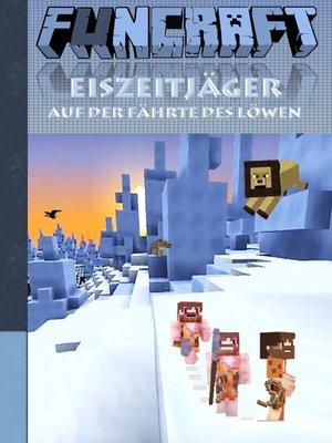 cover image of Funcraft--Eiszeitjäger--Auf der Fährte des Löwen (Ein Minecraft inspirierter Roman)