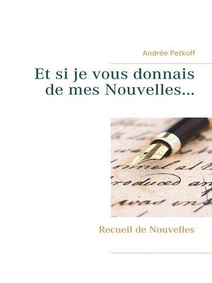 cover image of Et si je vous donnais de mes Nouvelles...