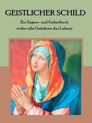 cover image of Geistlicher Schild--Ein Segen- und Gebetbuch wider alle Gefahren des Lebens