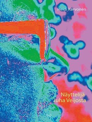 cover image of Näyttelijä Juha Veijosta