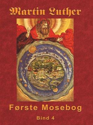 cover image of Martin Luther--Første Mosebog Bind 4