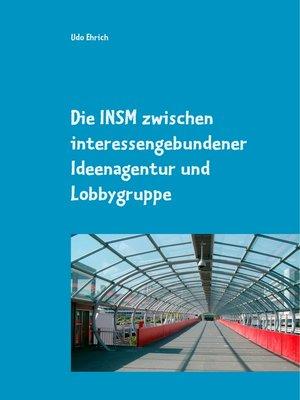 cover image of Die INSM zwischen interessengebundener Ideenagentur und Lobbygruppe