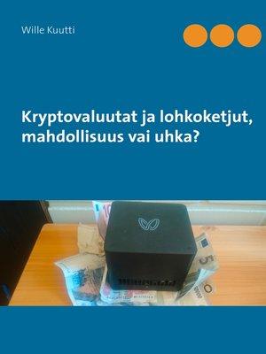 cover image of Kryptovaluutat ja lohkoketjut, mahdollisuus vai uhka?