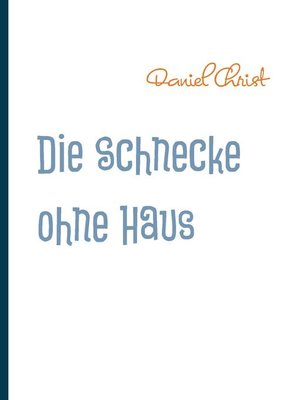 cover image of Die Schnecke ohne Haus