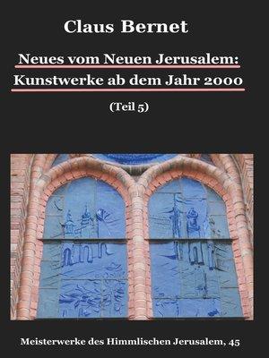 cover image of Neues vom Neuen Jerusalem--Kunstwerke ab dem Jahr 2000 (Teil 5)