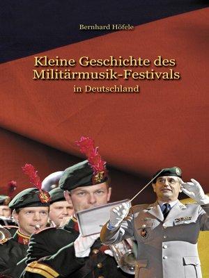 cover image of Kleine Geschichte des Militärmusik--Festivals