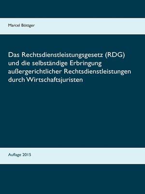 cover image of Das Rechtsdienstleistungsgesetz (RDG) und die selbständige Erbringung außergerichtlicher Rechtsdienstleistungen durch Wirtschaftsjuristen