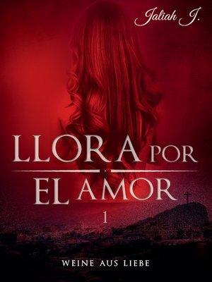 cover image of Llora por el amor 1
