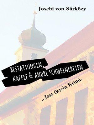 cover image of Bestattungen, Kaffee und andre Schweinereien.