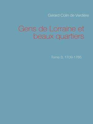 cover image of Gens de Lorraine et beaux quartiers. Tome 3, 1709-1765
