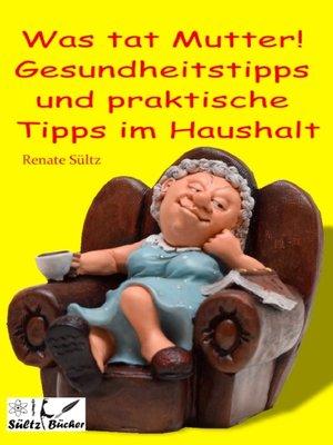 cover image of Was tat Mutter! Gesundheitstipps und praktische Tipps im Haushalt
