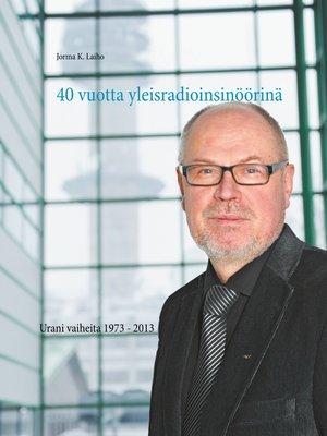 cover image of 40 vuotta yleisradioinsinöörinä