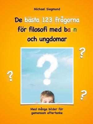 cover image of De bästa 123 frågorna för filosofi med barn och ungdomar