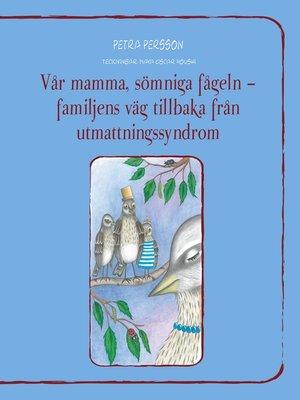 cover image of Vår mamma, sömniga fågeln – familjens väg tillbaka från utmattningssyndrom