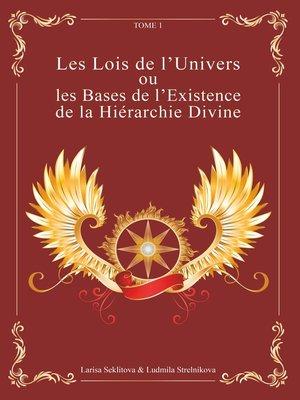 cover image of Les Lois de l'Univers ou les Bases de l'existence de la hiérarchie Divine Tome 1