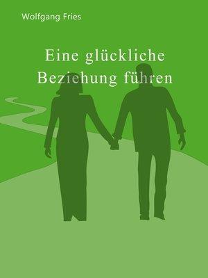 cover image of Eine glückliche Beziehung führen